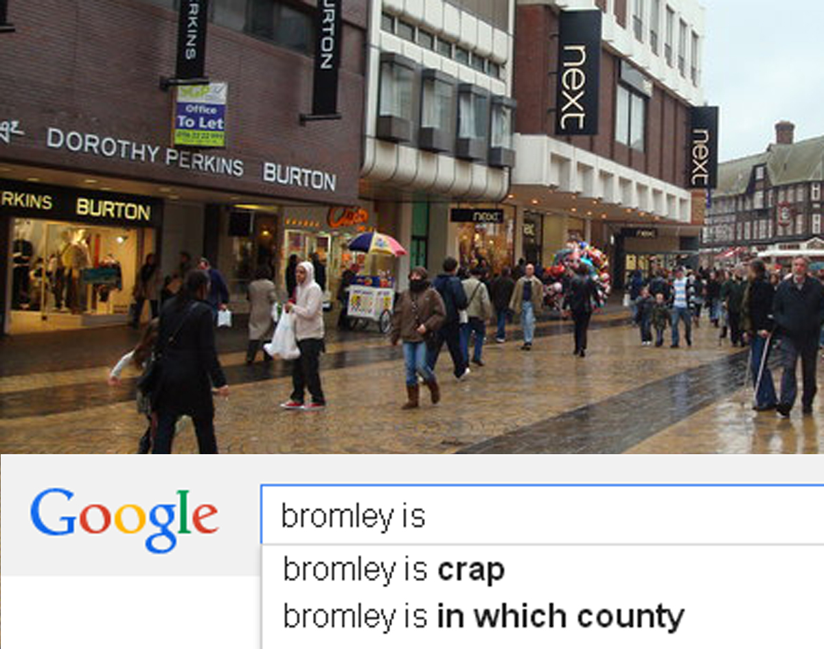 This is what Google's autocomplete search function thinks of Bromley. High Street picture copyright Stacey Harris and licensed for reuse under this Creative Commons Licence